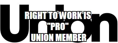 Right To Work - Pro Union Member - 01